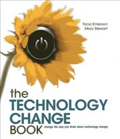 Technology Change Book : Change the Way You Think About Technology Change - Emerson, Tricia