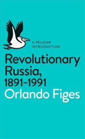 Revolutionary Russia, 1891-1991 - Figes, Orlando