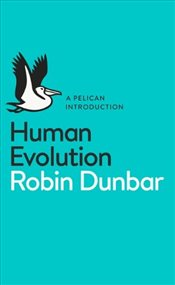 Human Evolution : A Pelican Introduction - Dunbar, Robin