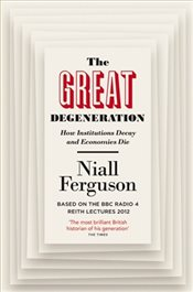 Great Degeneration : How Institutions Decay and Economies Die - Ferguson, Niall