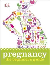 Pregnancy The Beginners Guide  -
