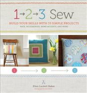 1, 2, 3 Sew : Build Your Skills with 33 Simple Sewing Projects - Baker, Ellen L.