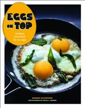 Eggs on Top :  Recipes Elevated by an Egg - Slonecker, Andrea