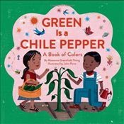 Green is a Chile Pepper : A Book of Colors - Thong, Roseanne
