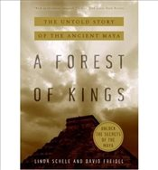Forest of Kings : Untold Story of the Ancient Maya  - Freidel, David A.
