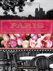 Paris : An Inspiring Tour of the Citys Creative Heart - McCulloch, Janelle