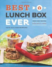 Best Lunch Box Ever : Ideas and Recipes for School Lunches Will Kids Love - Morford, Katie Sullivan