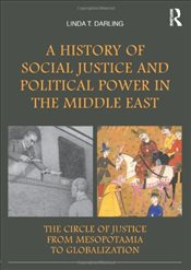 History of Social Justice and Political Power in the Middle East : Circle of Justice From Mesopot - Darling, Linda T.