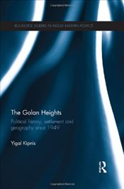 Golan Heights : Political History, Settlement and Geography since 1949 - Kipnis, Yigal