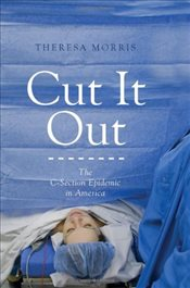 Cut It Out : The C-Section Epidemic in America - Morris, Theresa