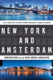 New York and Amsterdam : Immigration and the New Urban Landscape - Foner, Nancy