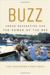 Buzz : Urban Beekeeping and the Power of the Bee - Moore, Lisa Jean