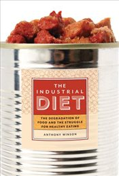 Industrial Diet: The Degradation of Food and the Struggle for Healthy Eating - Winson, Anthony