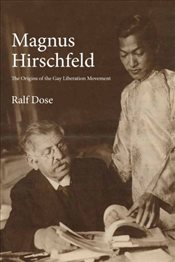 Magnus Hirschfeld : The Origins of the Gay Liberation Movement - Dose, Ralf