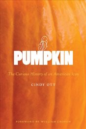 Pumpkin : The Curious History of an American Icon - Ott, Cindy