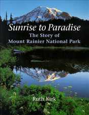 Sunrise to Paradise : The Story of Mount Rainier National Park - Kirk, Ruth