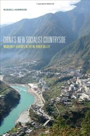 Chinas New Socialist Countryside : Modernity Arrives in the Nu River Valley - Harwood, Russell