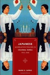 Japanese Assimilation Policies in Colonial Korea, 1910-1945 - Caprio, Mark