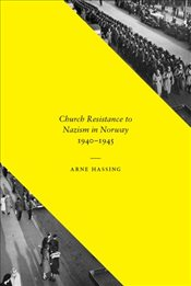 Church Resistance to Nazism in Norway, 1940-1945 - Hassing, Arne