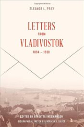 Eleanor L. Pray : Letters from Vladivostok, 1894-1930 - Pray, Elanor L.