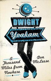 Dwight Yoakam : A Thousand Miles from Nowhere - McLeese, Don