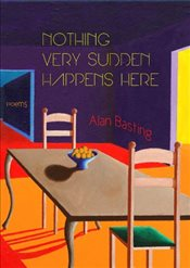Nothing Very Sudden Happens Here : Poems - Basting, Alan
