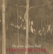 Stars in the River : The Prints of Jessie Traill - Butler, Roger