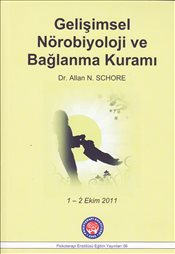 Gelişimsel Nörobiyoloji ve Bağlanma Kuramı : Developmental Neurobiology and Attachment Theory - Schore, Allan N.