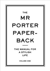Mr Porter Paperback : The Manual for a Stylish Life : Volume 1 - Langmead, Jeremy