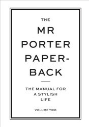 Mr Porter Paperback : The Manual for a Stylish Life : Volume 2 - Langmead, Jeremy