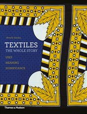 Textiles : The Whole Story : Uses · Meanings · Significance - Gordon, Beverly
