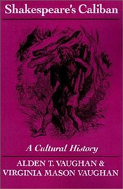Shakespeares Caliban : A Cultural History - Vaughan, Alden T.