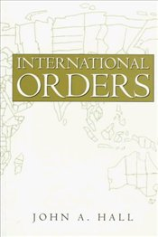 INTERNATIONAL ORDERS : Historical Sociology of State, Regime, Class and Nation - Hall, John A.