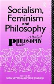 SOCIALISM, FEMINISM AND PHILOSOPHY - Sayers, Sean