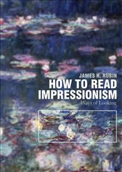 How to Read the Impressionists : Ways of Looking - Rubin, James