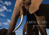 Earth to Sky : Among Africas Elephants, A Species in Crisis - Nichols, Michael
