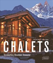 Chalets : Trendsetting Mountain Treasures - Galindo, Michelle