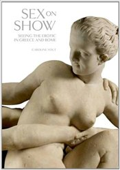 Sex on Show : Seeing the Erotic in Greece and Rome - Vout, Caroline