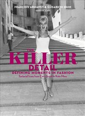 Killer Detail : Defining Moments in Fashion : Sartorial Icons from Cary Grant to Kate Moss - Armanet, François