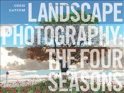 Landscape Photography : The Four Seasons - Gatcum, Chris