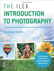 Ilex Introduction to Photography : Capturing the Moment Every Time, Whatever Camera You Have - Kamps, Haje Jan