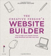Creative Persons Website Builder: How to Make a Pro Website Yourself Using WordPress and Other Easy - Moore, Alannah