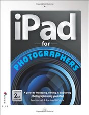 iPad For Photographers : A Guide to Managing, Editing, & Displaying Photographs Using Your iPad - Harvell, Ben