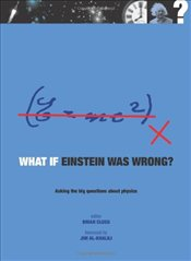 What If Einstein Was Wrong? : Asking the Big Questions About Physics - Clegg, Brian