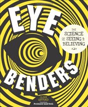 Eye Benders : The Science of Seeing & Believing - Gifford, Clive