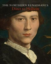 Northern Renaissance : Dürer to Holbein - Heard, Kate