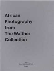 African Photography from The Walther Collection: Distance and Desire - Encounters with the African A - Garb, Tamar