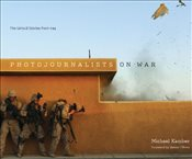 Photojournalists on War : The Untold Stories from Iraq - Kamber, Michael