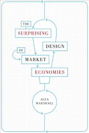 Surprising Design of Market Economies - Marshall, Alex