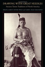 Drawing with Great Needles: Ancient Tattoo Traditions of North America - Deter-Wolf, Aaron
